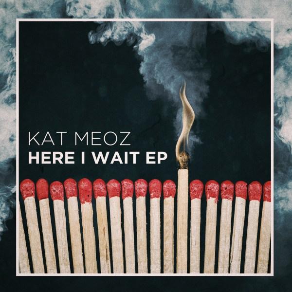 Kat Meoz - Here I Wait