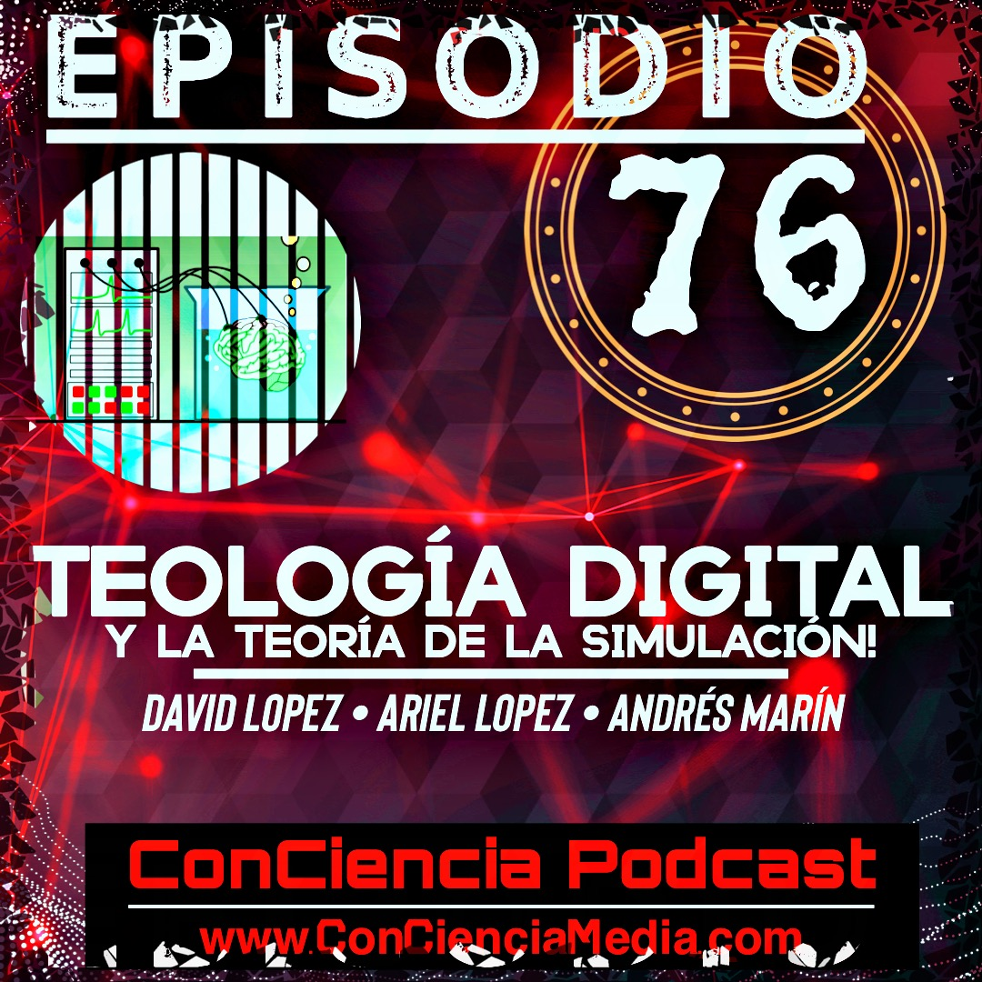 #76 | Teología Digital y La Teoría de la Simulación | Con David Lopez y Ariel Lopez