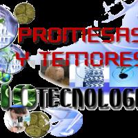 Biotecnología, promesas y temores