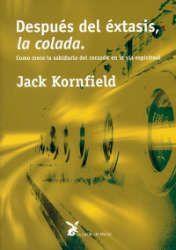 Imagen de la cubierta del libro: Kornfield, J. (2001). Después del éxtasis la colada. Cómo crece la sabiduría del corazón en la vía espiritual. Barcelona: La liebre de Marzo.
