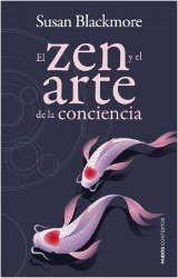 Imagen de la cubierta del libro: Blackmore, S. (2012). El zen y el arte de la conciencia. Barcelona: Paidós.