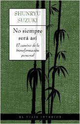 Imagen de la cubierta del libro: Suzuki, S. (2003). No siempre será así. El camino de la transformación personal. Barcelona: Oniro.