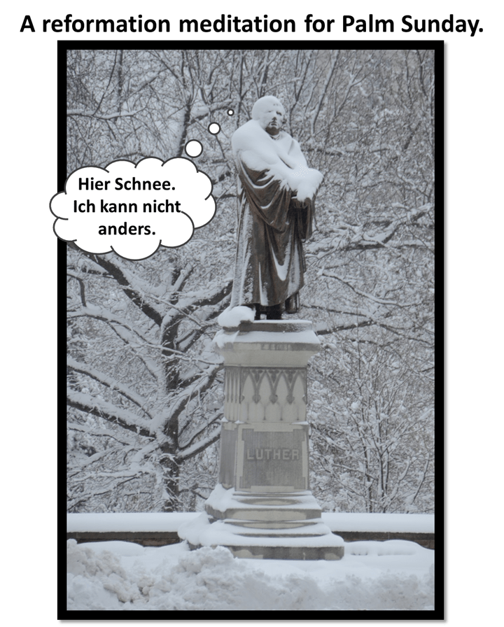 Luther's thoughts on a snowy Palm Sunday