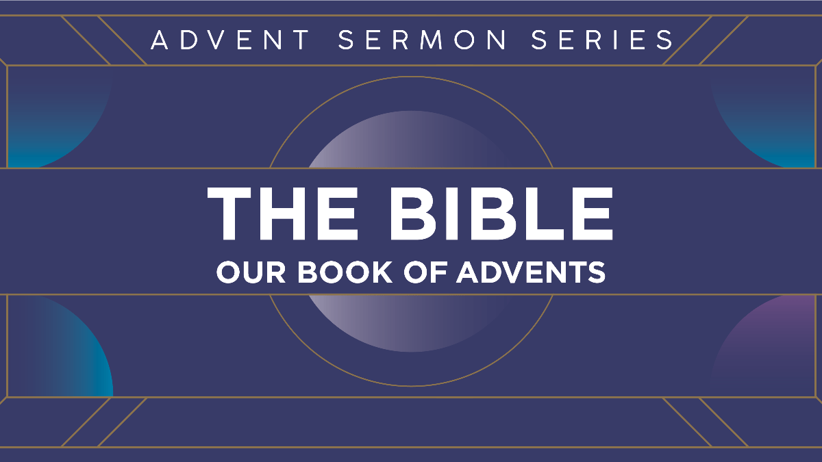 New Advent Sermon Series: The Bible, our Book of Advents