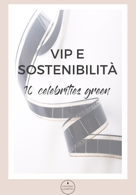 Vip e sostenibilità: 10 celebrities green