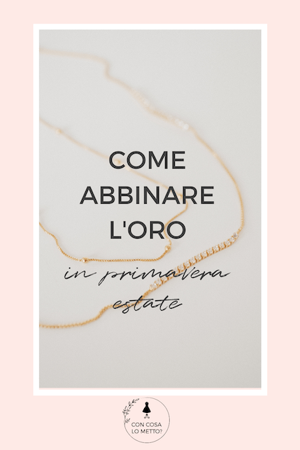 Come abbinare l'oro in primavera estate