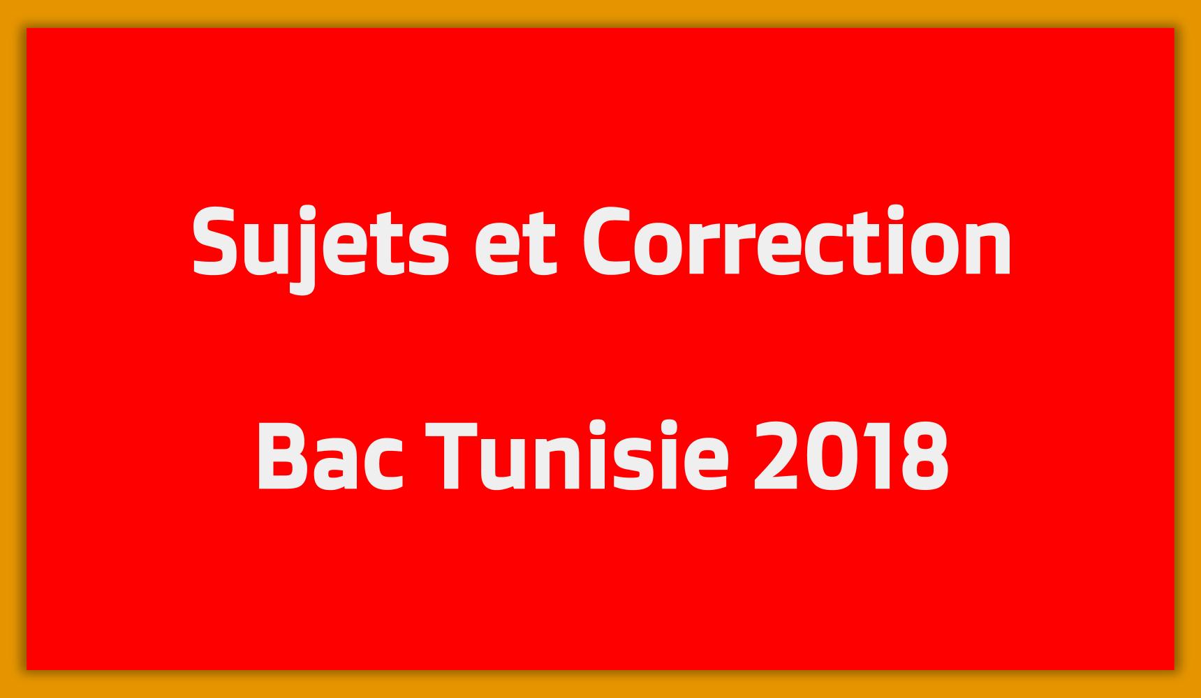 Sujets Et Correction Bac Tunisie 2018 Concours En Tunisie