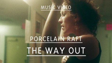 porcelain_raft_the_way_out_video