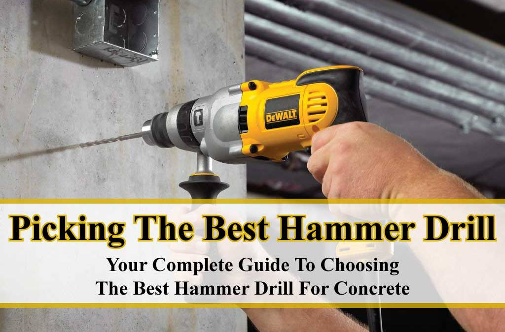 Picking The Best Hammer Drill For Concrete – Your Complete Guide!