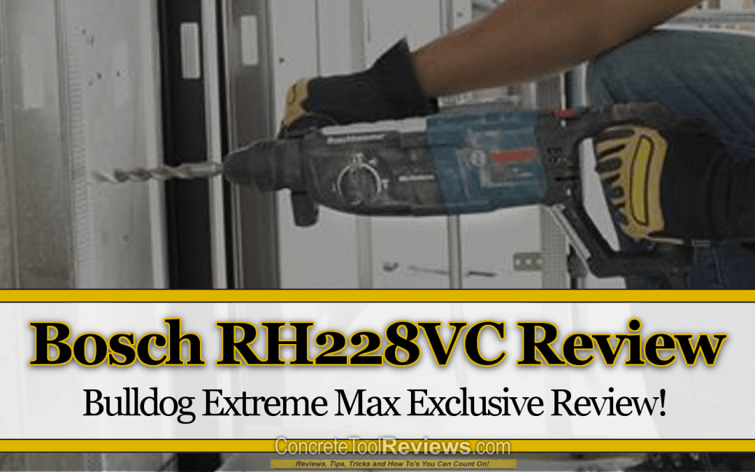 Bosch RH228VC Bulldog Xtreme Max SDS Plus – Exclusive Review
