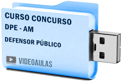 Curso Vídeo Aulas Concurso DPE Defensoria Pública – AM – Defensor Público 2018