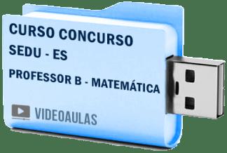 Curso Concurso Vídeo Aulas SEDU – ES – Professor B – Matemática 2018 Pendrive