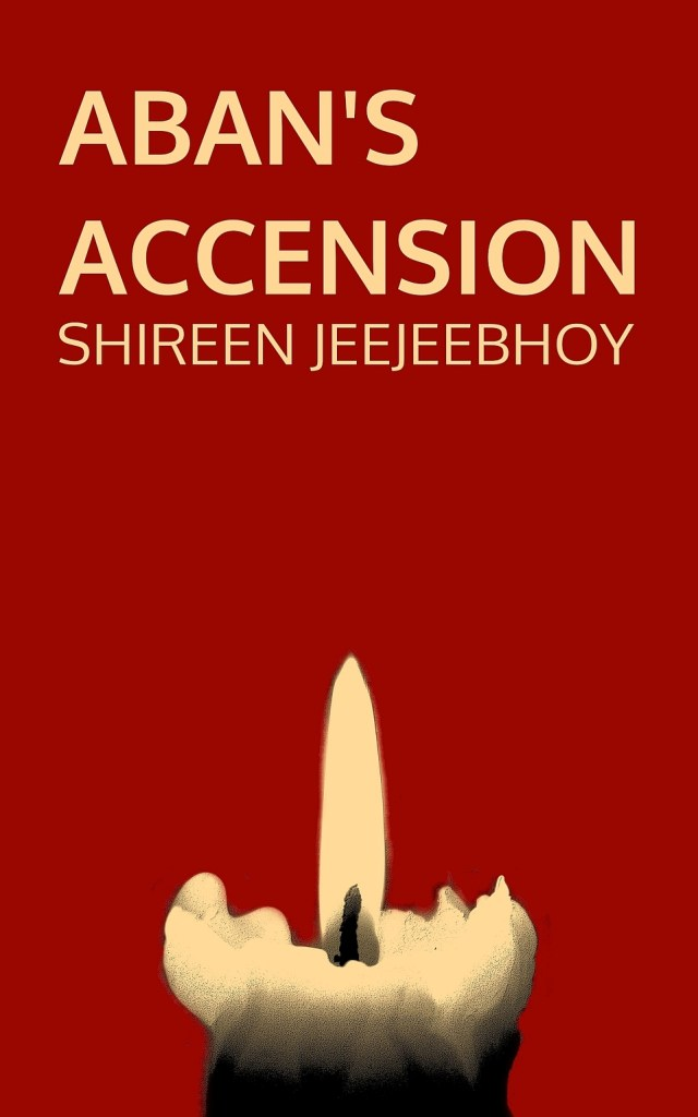 Aban's Accension cover in deep red with mustard-yellow title and candle flame at the bottom. With Shireen Jeejeebhoy under title.