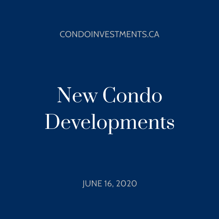 New Condo Developments by CondoInvestments.ca on June 16, 2020