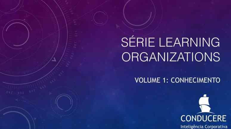 Série sobre as Learning Organizations: Volume 1 - Conhecimento