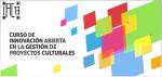 II Edición del Curso de Innovación Abierta en la Gestión de Proyectos Culturales (IAC13)