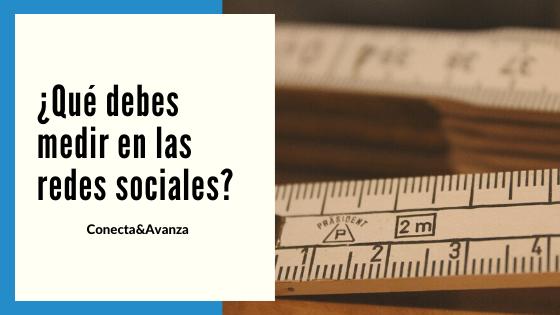 que debes medir en las redes sociales - conecta y avanza