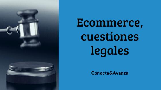 Ecommerce, cuestiones legales - conecta y avanza