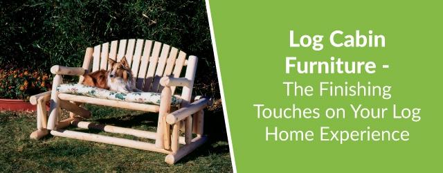 log cabin furniture finishing touches