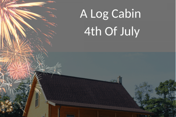 A Log Cabin 4th Of July