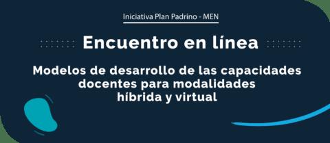 Encuentro en línea: Modelos de desarrollo de las capacidades docentes para modalidades híbrida y virtual
