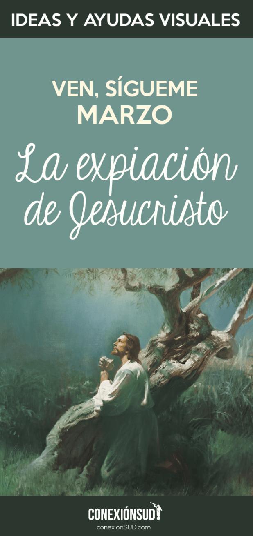 Ven sigueme marzo - la expiacion de jesucristo_Conexion SUD