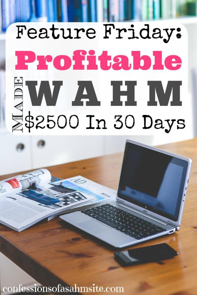 Feature Friday: Profitable WAHM Made $2500 In 30 Days. Read to find out how this SAHM became a WAHM. Learn her techniques by joining her on this journey in her upcoming course starting July.