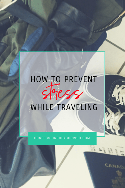 how to prevent stress while traveling - confesionsofascorpio.com