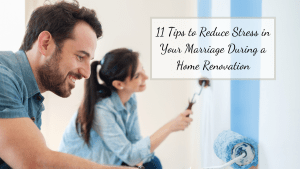 Working as a couple can cause a lot of Stress in Your Marriage During a Home Renovation. We have 11 Tips to help with Your Home Renovation and Marriage!