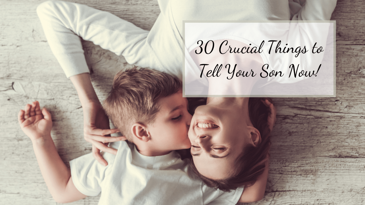 As your sons grow older there are things you hope they learn while they are at home. These are 30 crucial things to tell your son now!