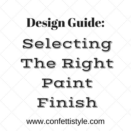 DESIGN GUIDES--SELECTING THE RIGHT PAINT FINISH