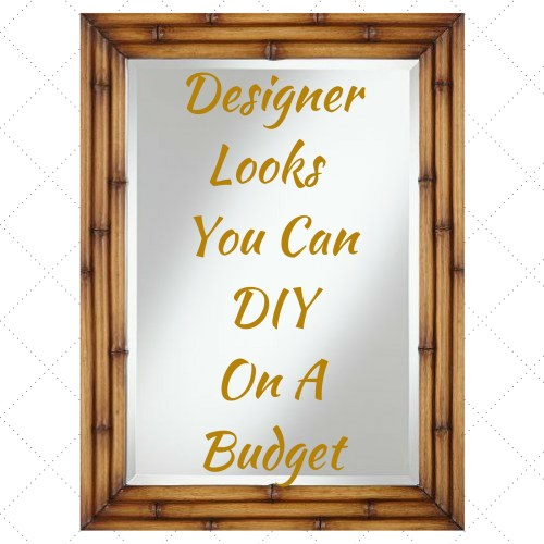 Designer Looks You Can DIY On A Budget