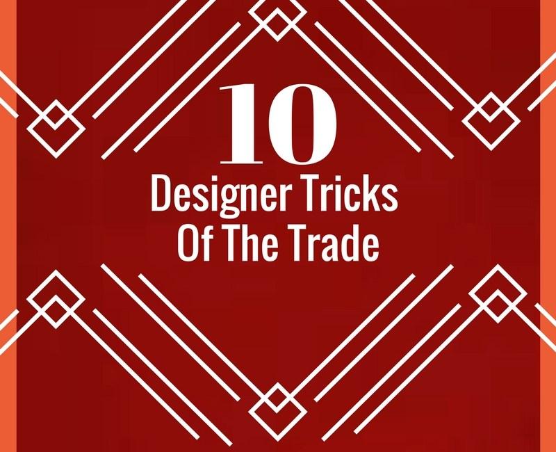 Designer Tricks of The Trade | Ideas To Inspire