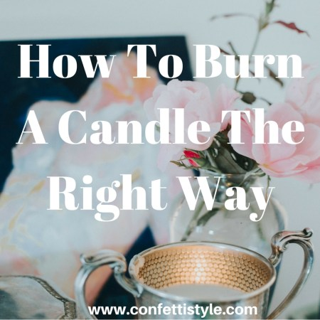 How To Burn A Candle The Right Way by ConfettiStyle