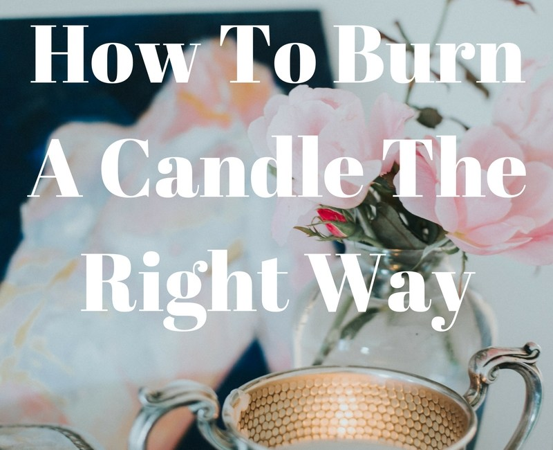 How To Burn A Candle The Right Way
