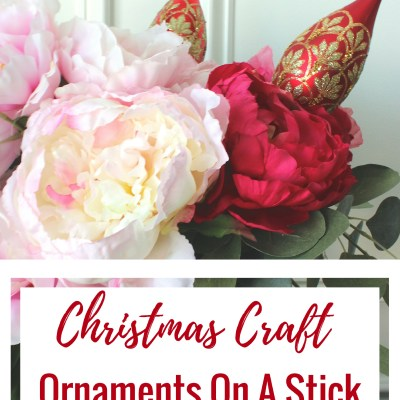 Ornaments On A Stick | An Easy Christmas Craft