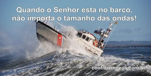 Quando o Senhor esta no barco, não importa o tamanho das ondas!