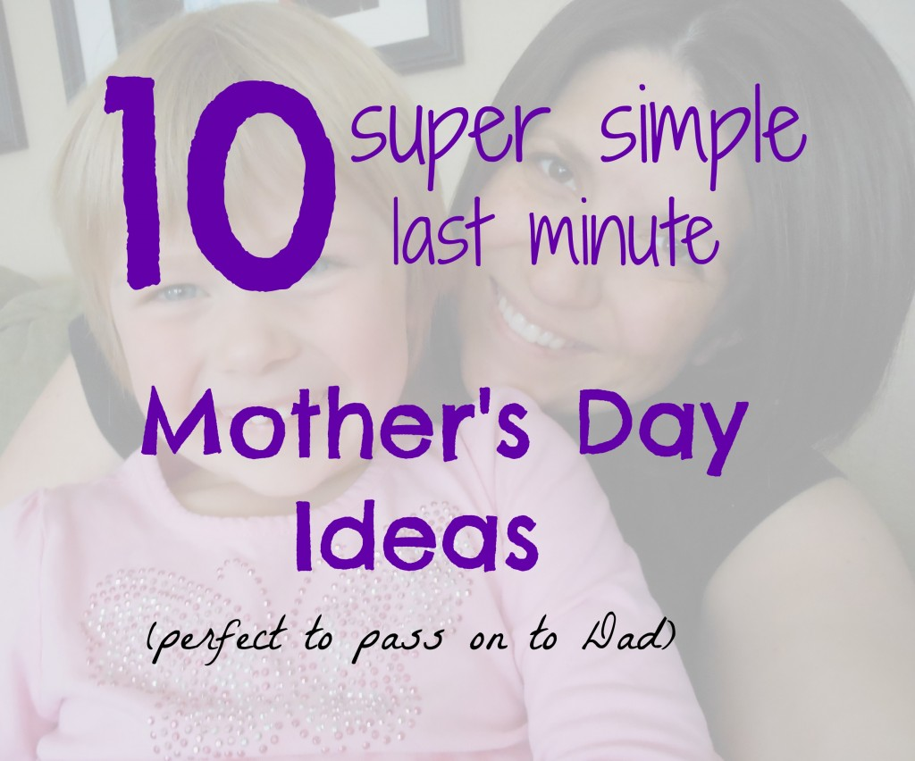 Great simple Mother's Day ideas.