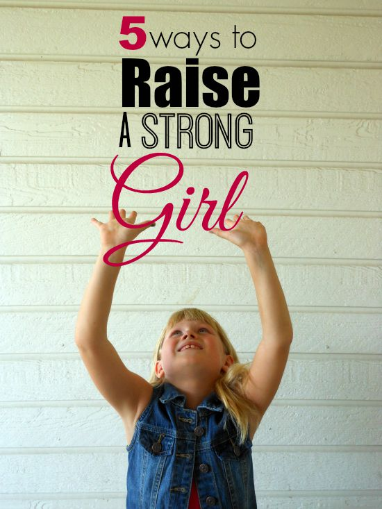 5 ways to raise a strong girl... i couldn't agree more with #2