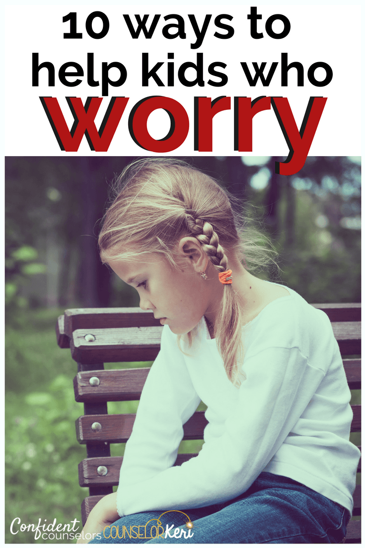 10 Ways School Counselings Can Help Kids With Worry: Use these strategies to help your students manage their worries at school.