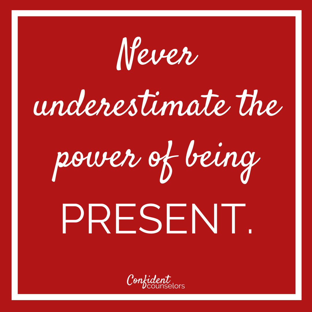 Quote: Never underestimate the power of being present.