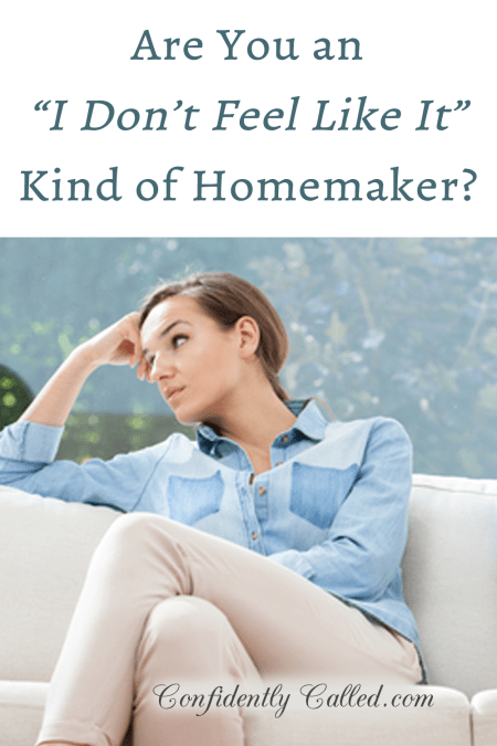 "As homemakers, sometimes we neglect our duties. Is not feeling like it an acceptable reason to be an ""I don't feel like it kind of homemaker?"""