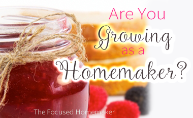 Are You Growing As A Homemaker?