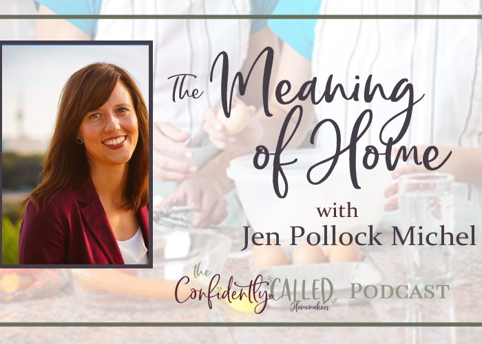 The Meaning of Home with Jen Pollock Michel- Podcast 19