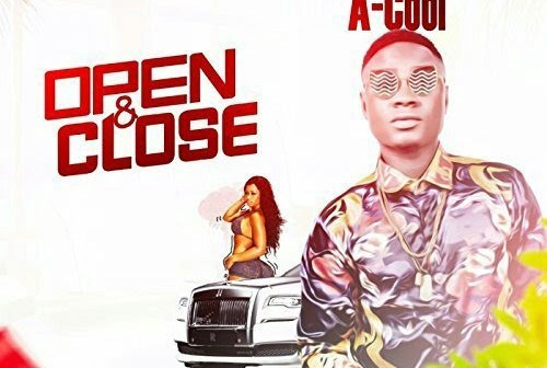 MUSIC: A-Cool – Open And Close (Prod. By Endeetone)