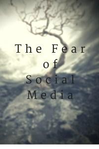 The Fear of Social Media