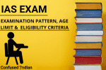 IAS Exam| Examination Pattern, Age Limit &  Eligibility Criteria