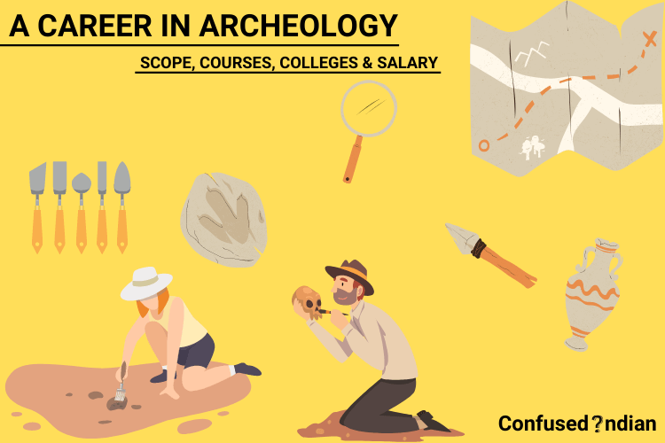 A Career in Archeology| Scope, Courses, Colleges & Salary