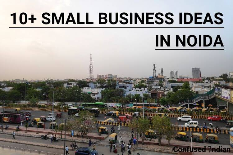 10+ Small Business Ideas In Noida With Low Investment In 2020