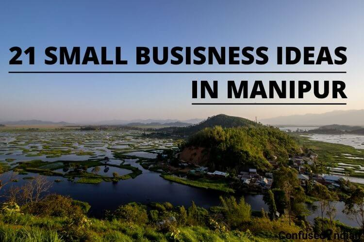 Top 21 Small Business Ideas In Manipur With Low Investment In 2020